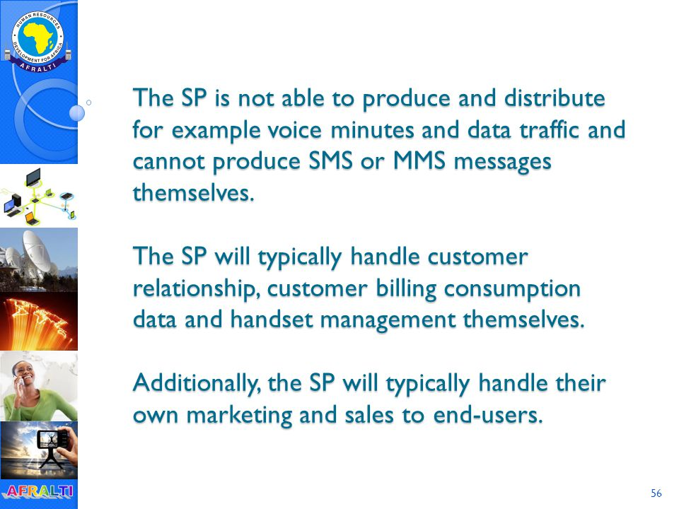 56 The SP is not able to produce and distribute for example voice minutes and data traffic and cannot produce SMS or MMS messages themselves.