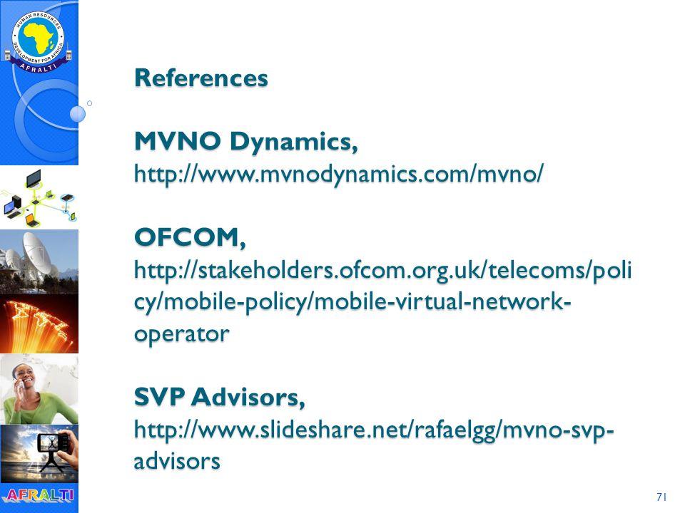 71 References MVNO Dynamics, http://www.mvnodynamics.com/mvno/ OFCOM, http://stakeholders.ofcom.org.uk/telecoms/poli cy/mobile-policy/mobile-virtual-network- operator SVP Advisors, http://www.slideshare.net/rafaelgg/mvno-svp- advisors