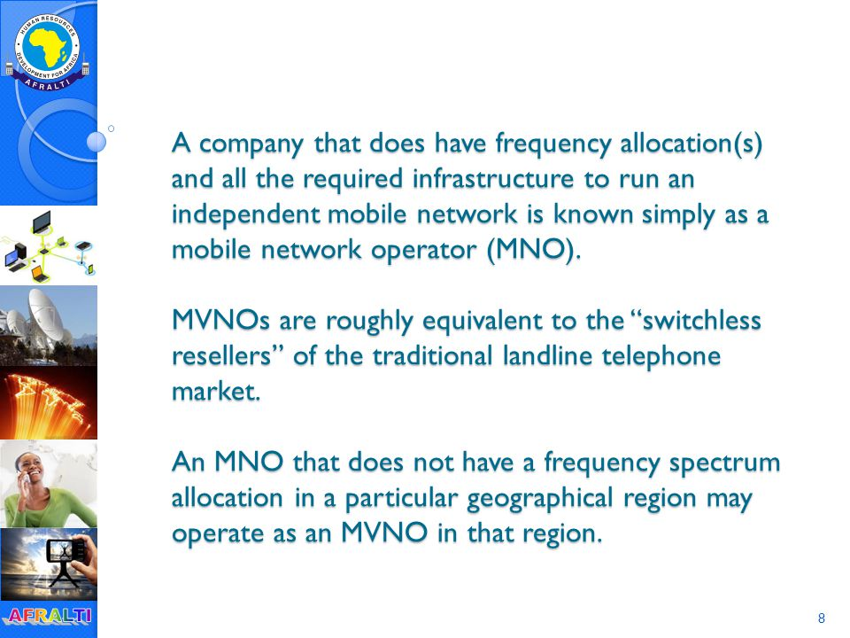 8 A company that does have frequency allocation(s) and all the required infrastructure to run an independent mobile network is known simply as a mobile network operator (MNO).