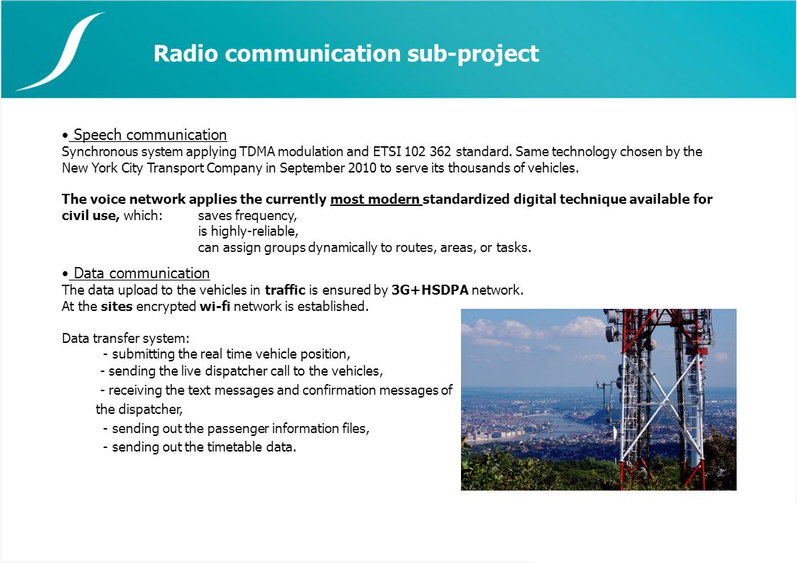 Radio communication sub-project Speech communication Synchronous system applying TDMA modulation and ETSI 102 362 standard.