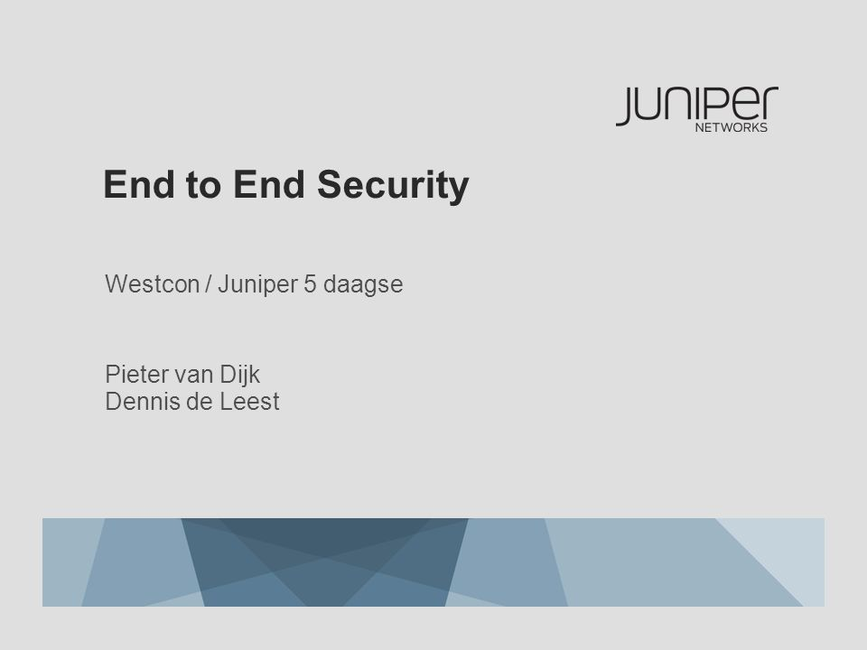 End to End Security Westcon / Juniper 5 daagse Pieter van Dijk Dennis de Leest