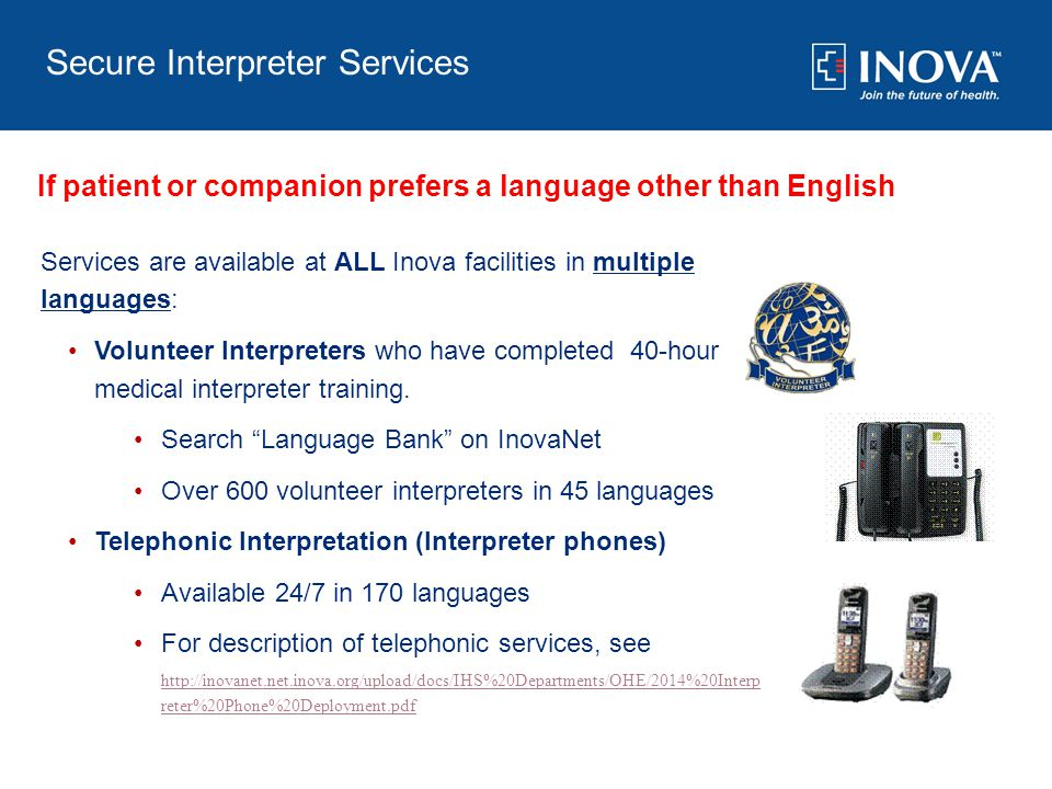 Services are available at ALL Inova facilities in multiple languages: Volunteer Interpreters who have completed 40-hour medical interpreter training.