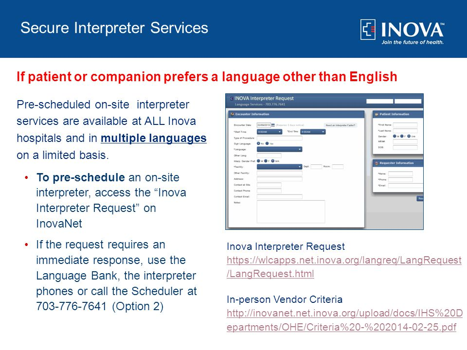 Pre-scheduled on-site interpreter services are available at ALL Inova hospitals and in multiple languages on a limited basis.