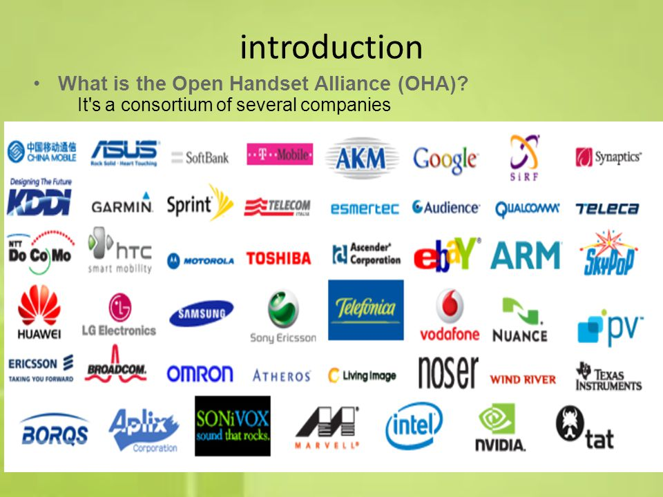 introduction What is the Open Handset Alliance (OHA) It s a consortium of several companies