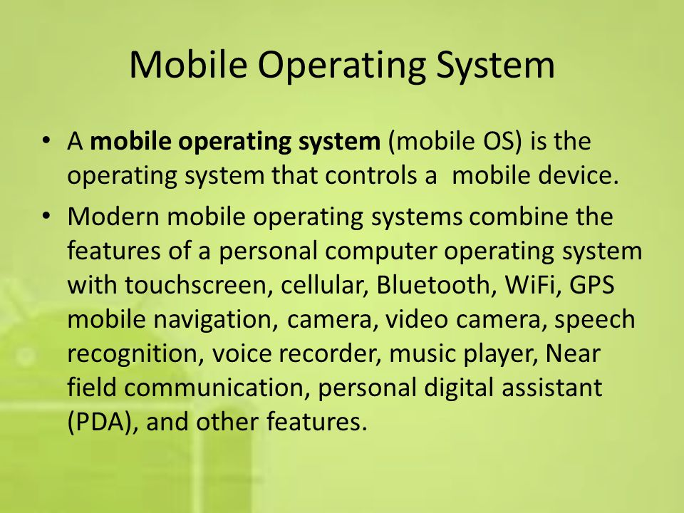 Mobile Operating System A mobile operating system (mobile OS) is the operating system that controls a mobile device.