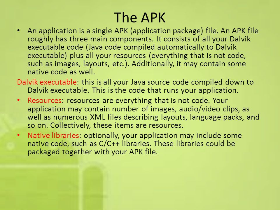 The APK An application is a single APK (application package) file.