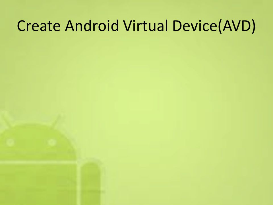Create Android Virtual Device(AVD)