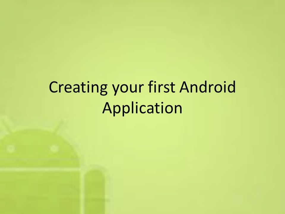 Creating your first Android Application