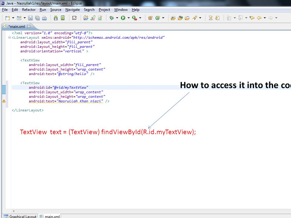 TextView text = (TextView) findViewById(R.id.myTextView); How to access it into the code