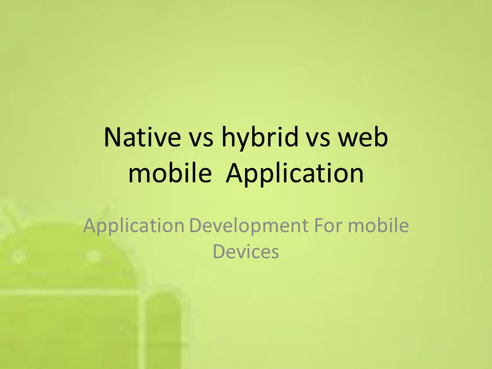 Native vs hybrid vs web mobile Application Application Development For mobile Devices