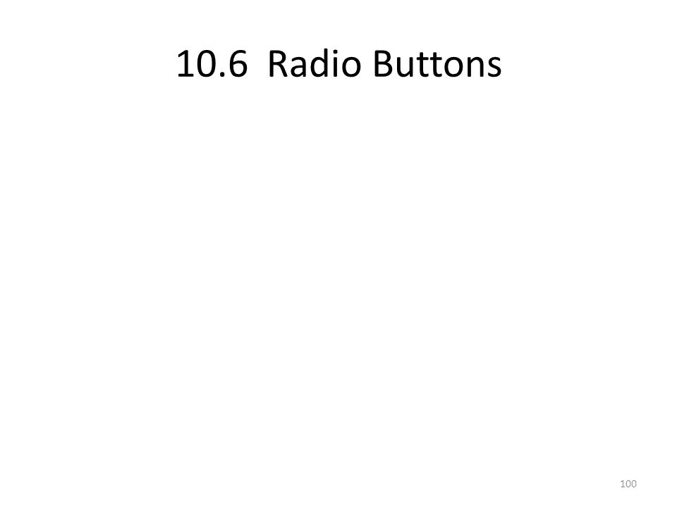 10.6 Radio Buttons 100