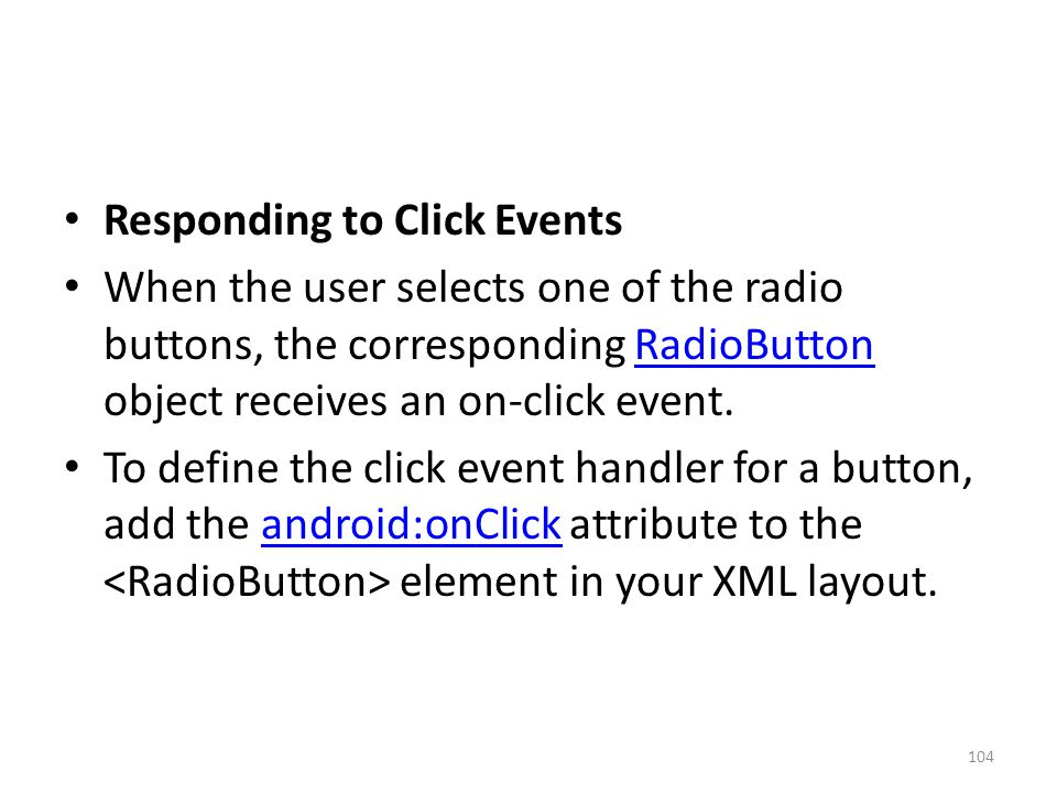 Responding to Click Events When the user selects one of the radio buttons, the corresponding RadioButton object receives an on-click event.RadioButton