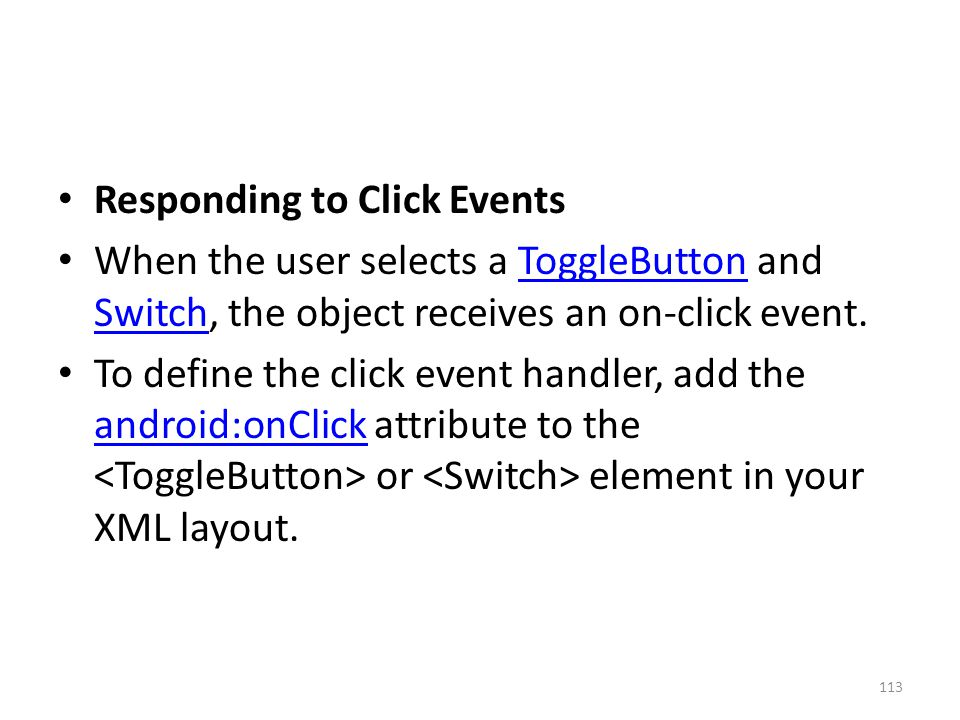 Responding to Click Events When the user selects a ToggleButton and Switch, the object receives an on-click event.ToggleButton Switch To define the cl