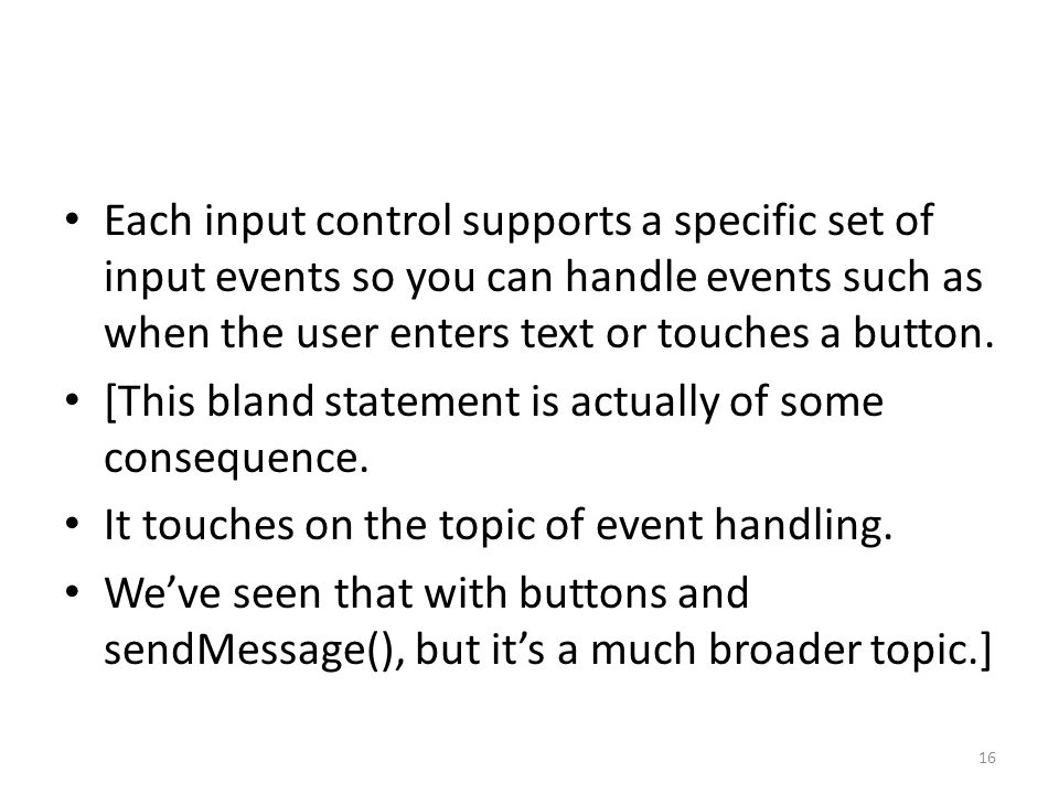 Each input control supports a specific set of input events so you can handle events such as when the user enters text or touches a button. [This bland