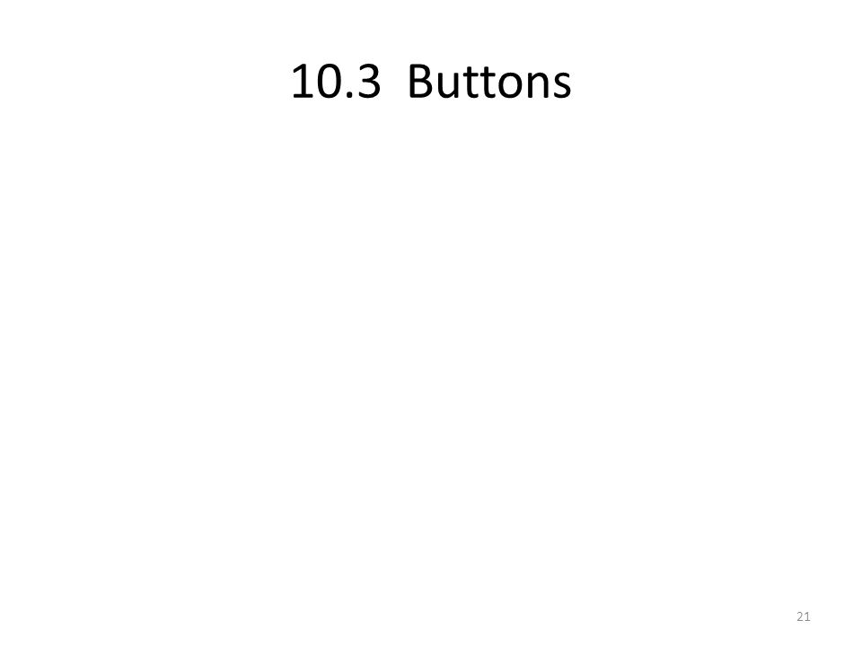 10.3 Buttons 21
