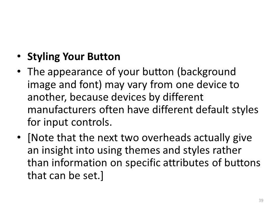 Styling Your Button The appearance of your button (background image and font) may vary from one device to another, because devices by different manufa