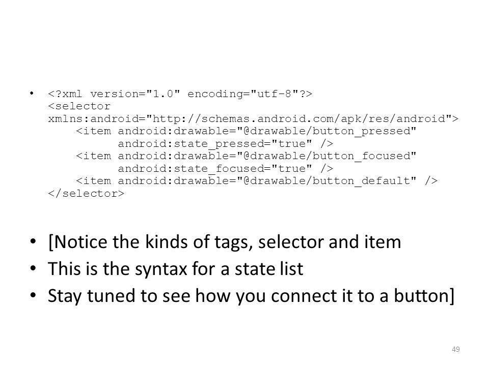 [Notice the kinds of tags, selector and item This is the syntax for a state list Stay tuned to see how you connect it to a button] 49