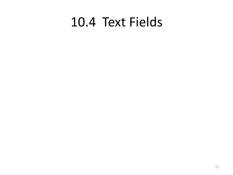 10.4 Text Fields 55