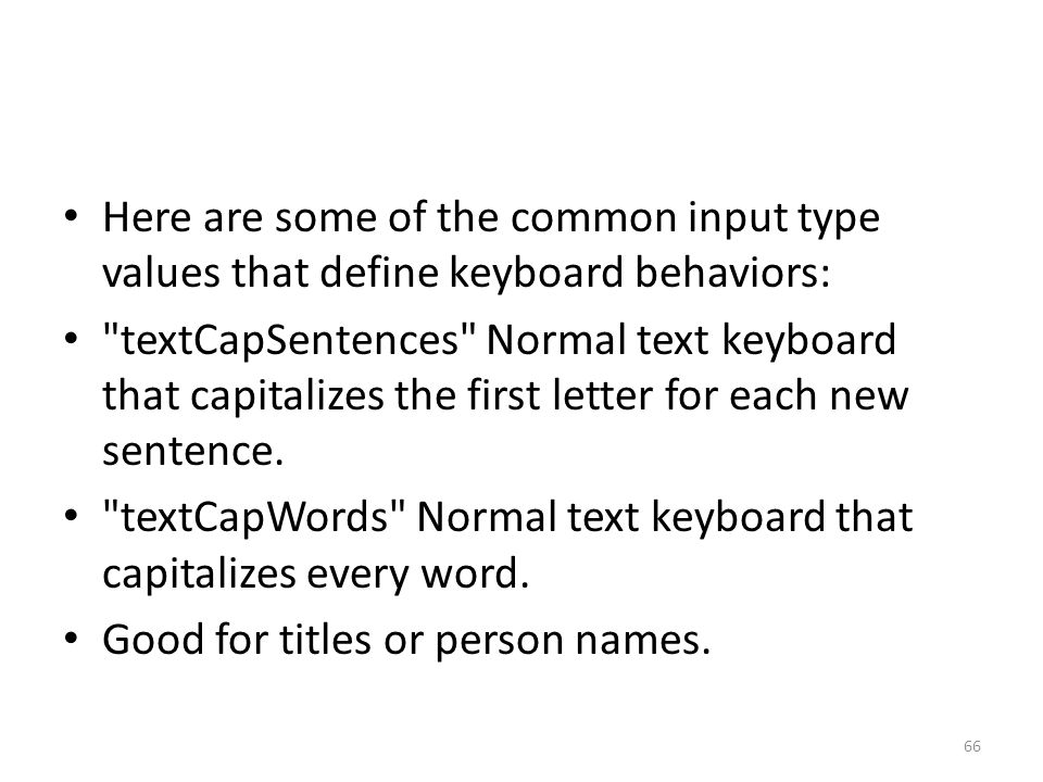 Here are some of the common input type values that define keyboard behaviors: