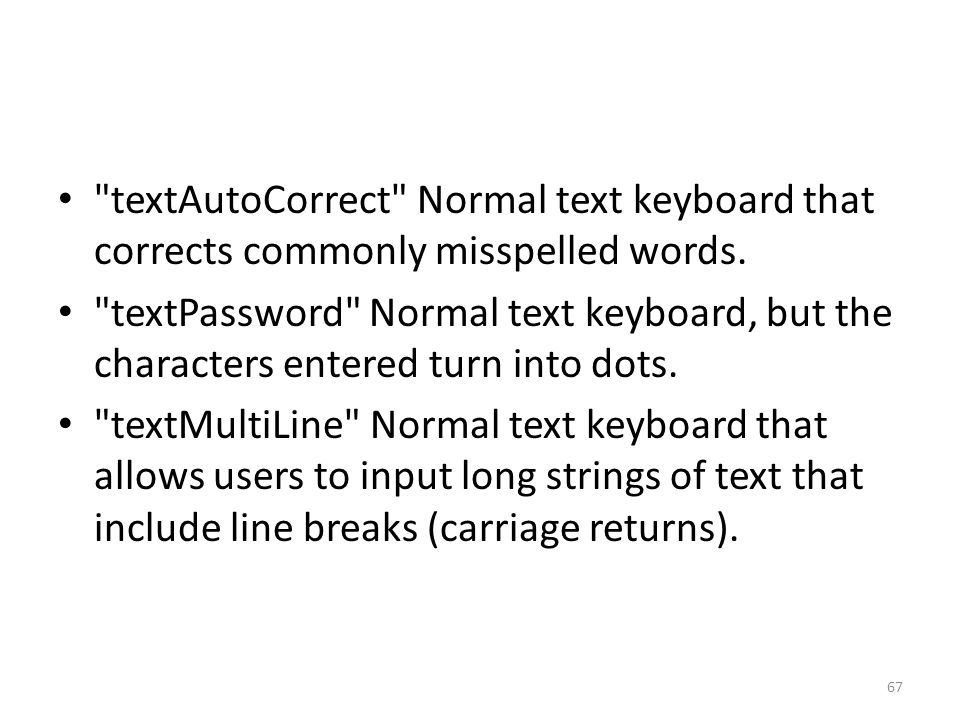textAutoCorrect Normal text keyboard that corrects commonly misspelled words.