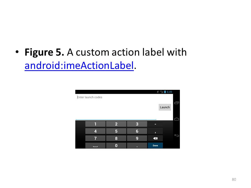 Figure 5. A custom action label with android:imeActionLabel. android:imeActionLabel 80