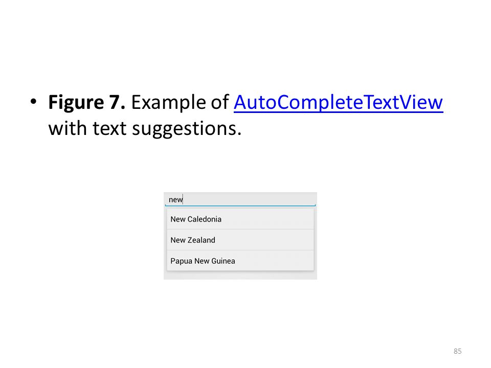 Figure 7. Example of AutoCompleteTextView with text suggestions.AutoCompleteTextView 85