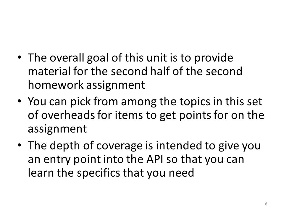 The overall goal of this unit is to provide material for the second half of the second homework assignment You can pick from among the topics in this