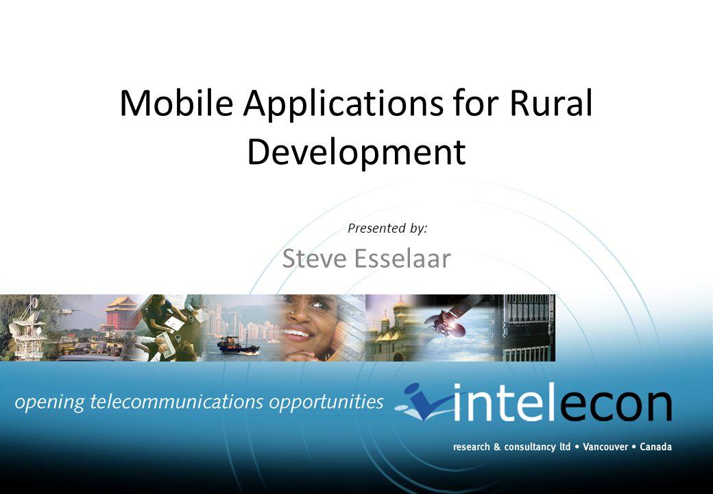 Mobile Applications for Rural Development Presented by: Steve Esselaar