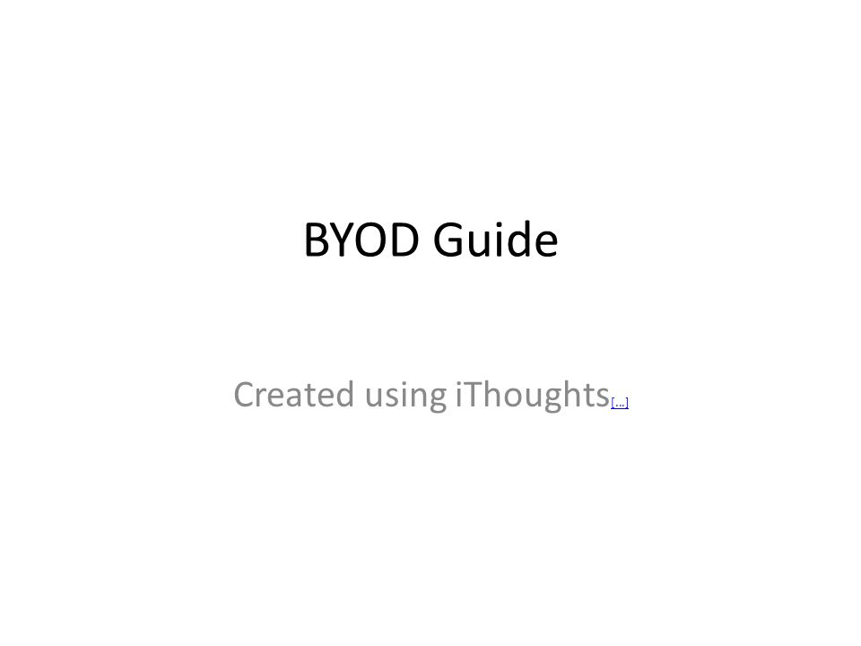 BYOD Guide Created using iThoughts [...] [...]