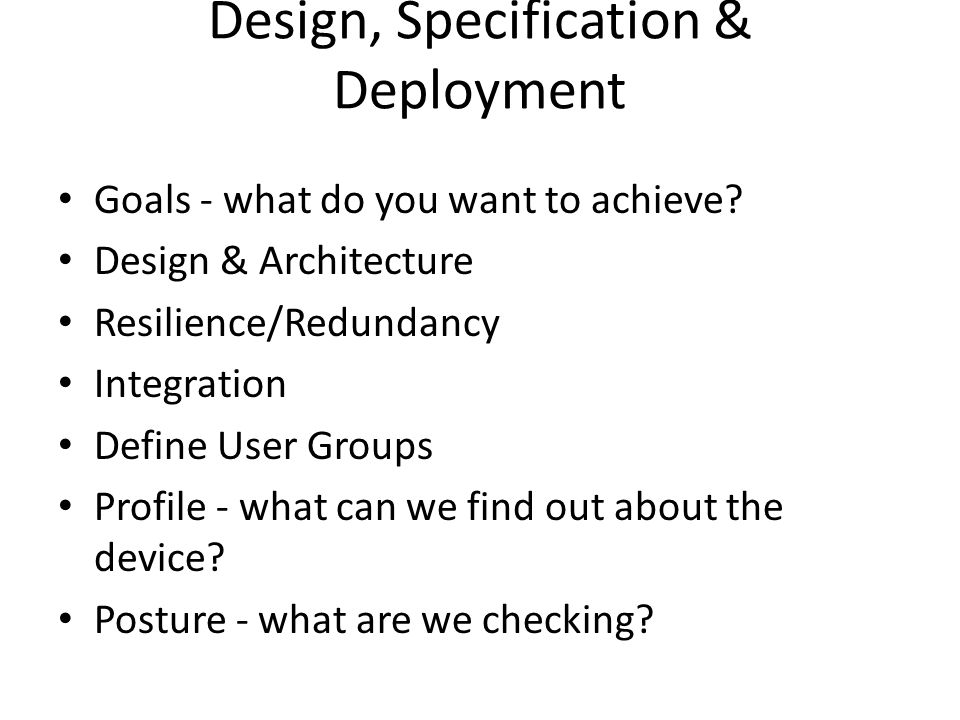 Design, Specification & Deployment Goals - what do you want to achieve.