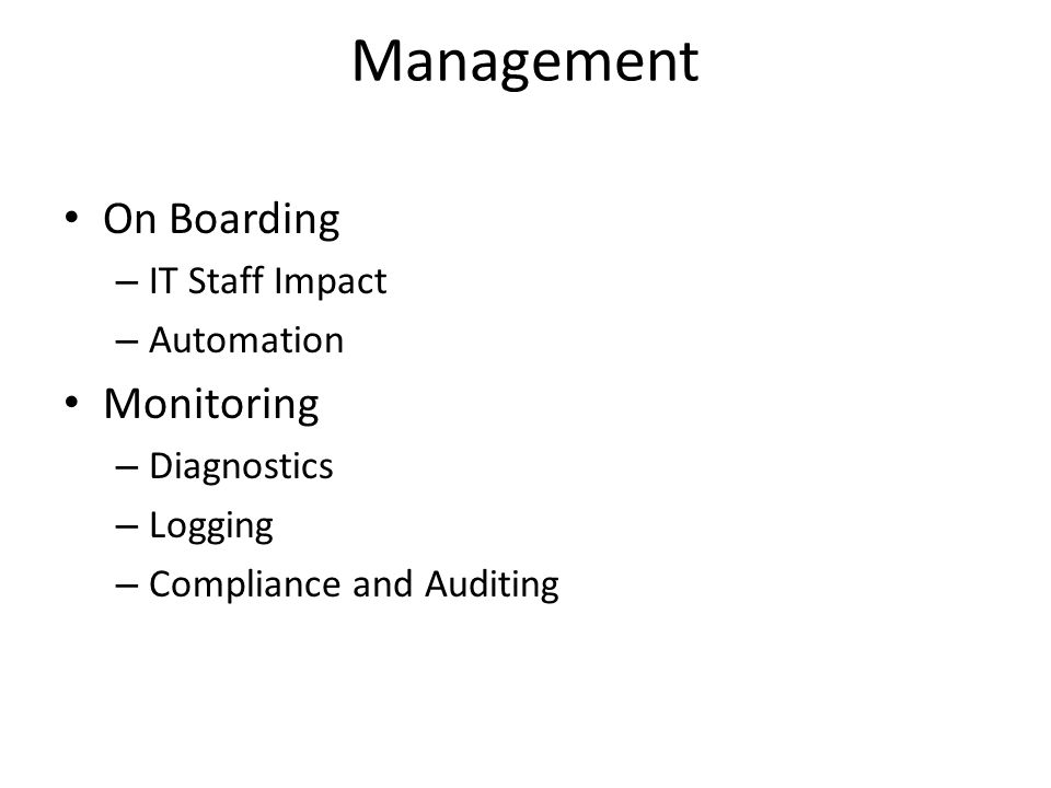Management On Boarding – IT Staff Impact – Automation Monitoring – Diagnostics – Logging – Compliance and Auditing