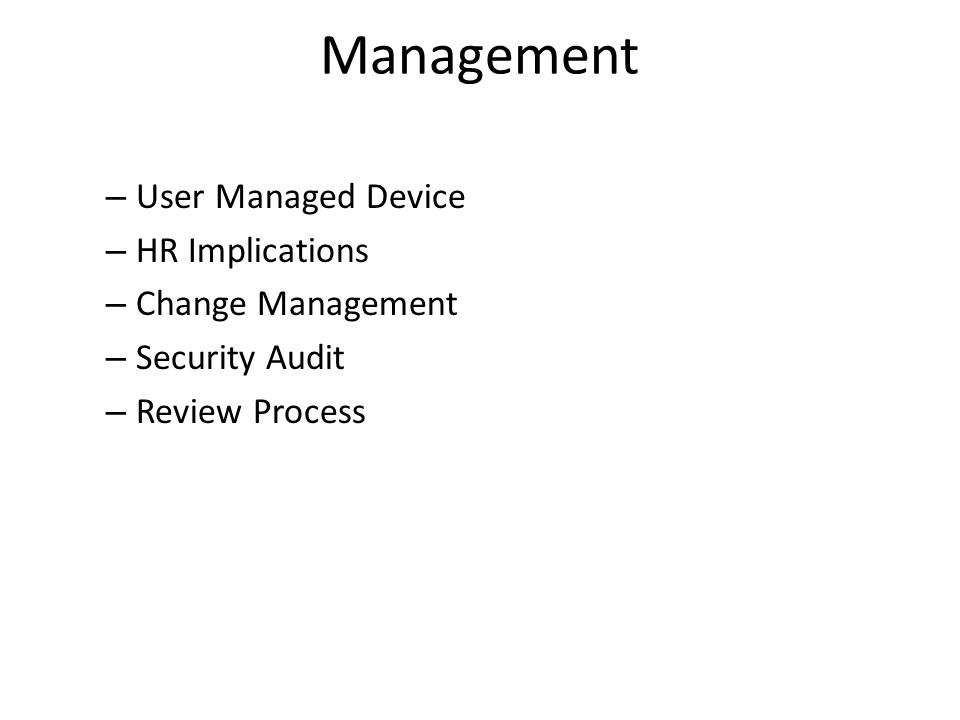 Management – User Managed Device – HR Implications – Change Management – Security Audit – Review Process