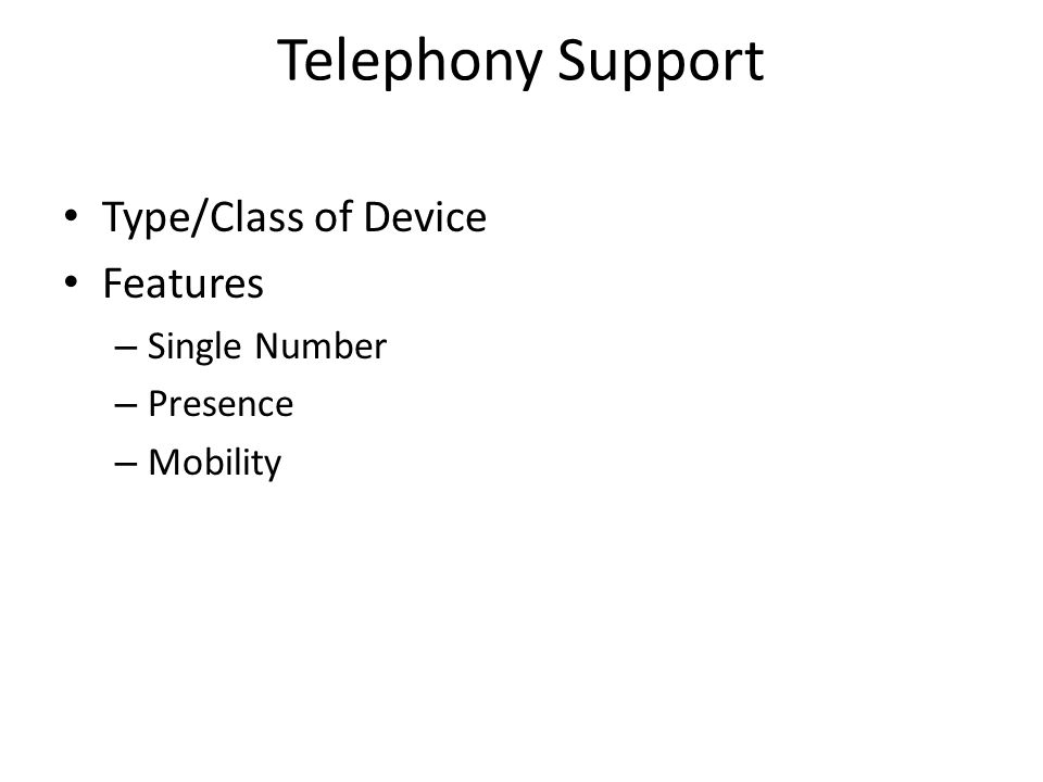 Telephony Support Type/Class of Device Features – Single Number – Presence – Mobility
