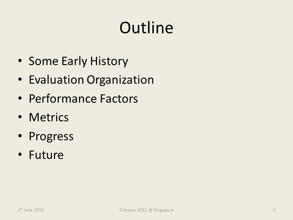 Outline Some Early History Evaluation Organization Performance Factors Metrics Progress Future 27 June 2012Odyssey 2012 @ Singapore2