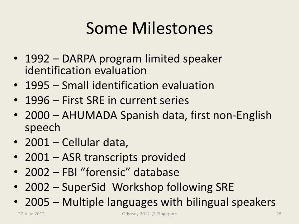 Some Milestones 1992 – DARPA program limited speaker identification evaluation 1995 – Small identification evaluation 1996 – First SRE in current seri