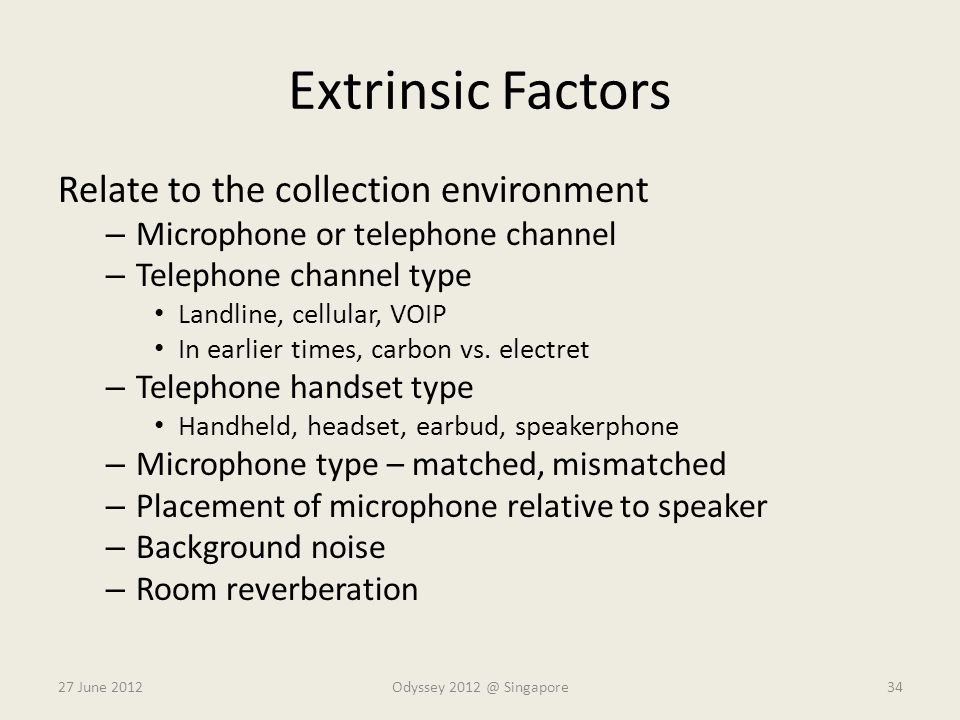 Extrinsic Factors Relate to the collection environment – Microphone or telephone channel – Telephone channel type Landline, cellular, VOIP In earlier