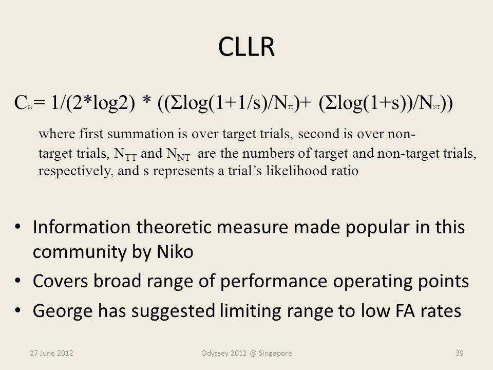 CLLR C llr = 1/(2*log2) * ((Σlog(1+1/s)/N TT )+ (Σlog(1+s))/N NT )) where first summation is over target trials, second is over non- target trials, N