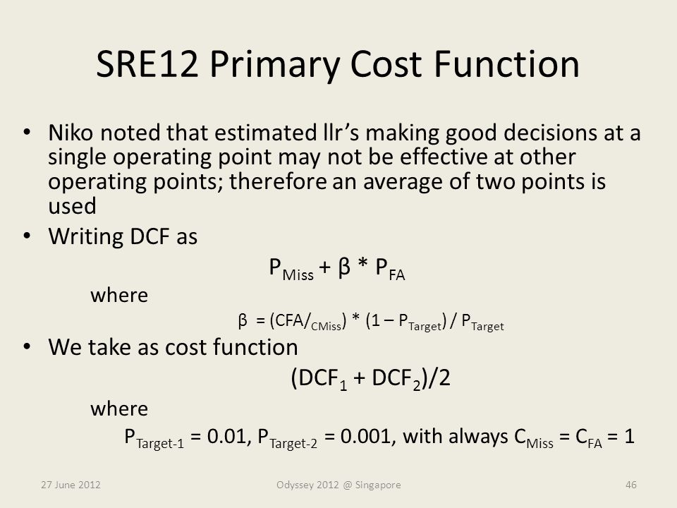 SRE12 Primary Cost Function Niko noted that estimated llr's making good decisions at a single operating point may not be effective at other operating