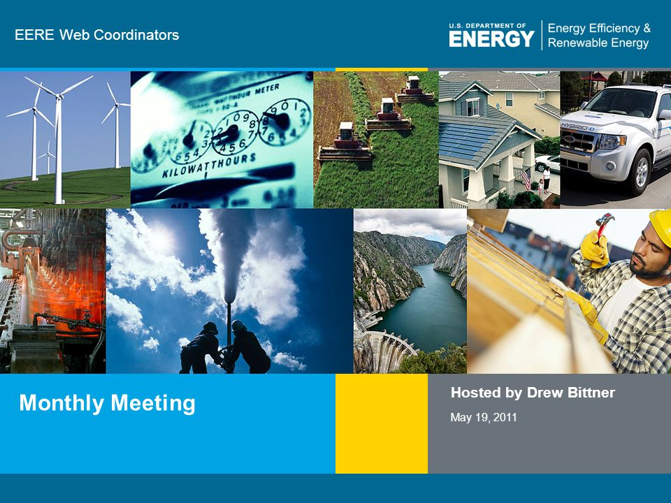1 | Communications and Outreacheere.energy.gov EERE Web Coordinators Monthly Meeting Hosted by Drew Bittner May 19, 2011