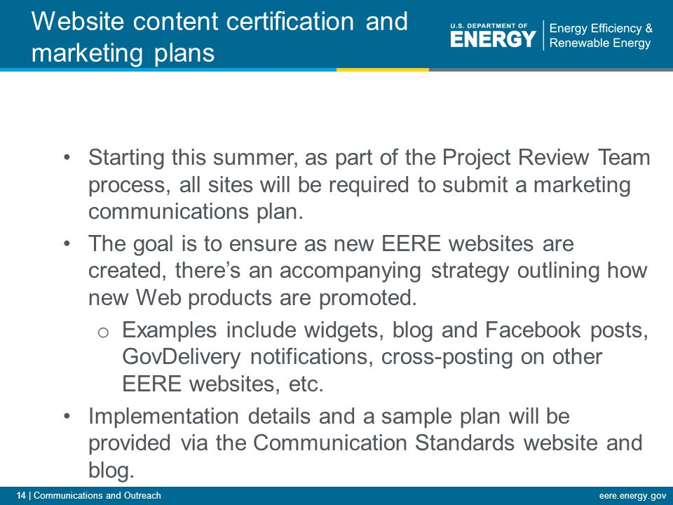 14 | Communications and Outreacheere.energy.gov Website content certification and marketing plans Starting this summer, as part of the Project Review