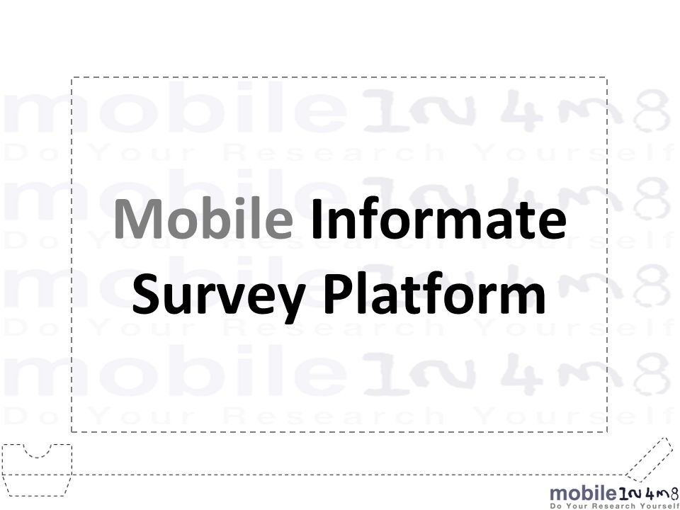 Online Platform for deploying surveys on the Mobile Surveys can be conducted over WAP & SMS Provides quick & real-time reporting and feedback Capability of Advertising Keywords What is Mobile Informate.
