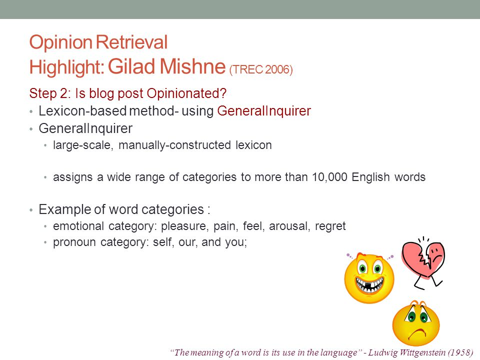 Opinion Retrieval Highlight: Gilad Mishne (TREC 2006) Step 2: Is blog post Opinionated.