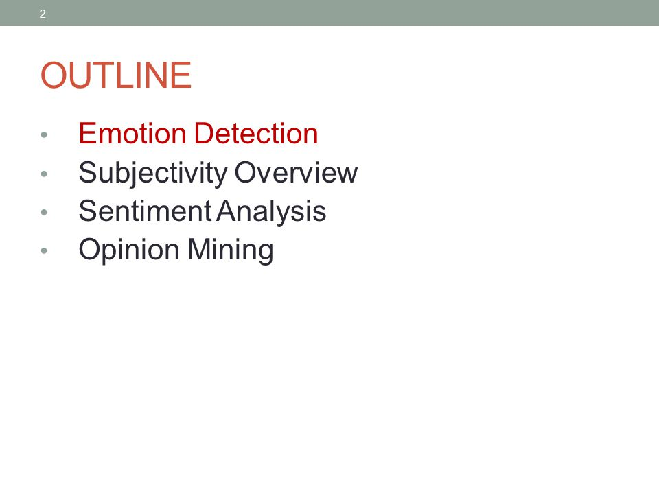2 OUTLINE Emotion Detection Subjectivity Overview Sentiment Analysis Opinion Mining