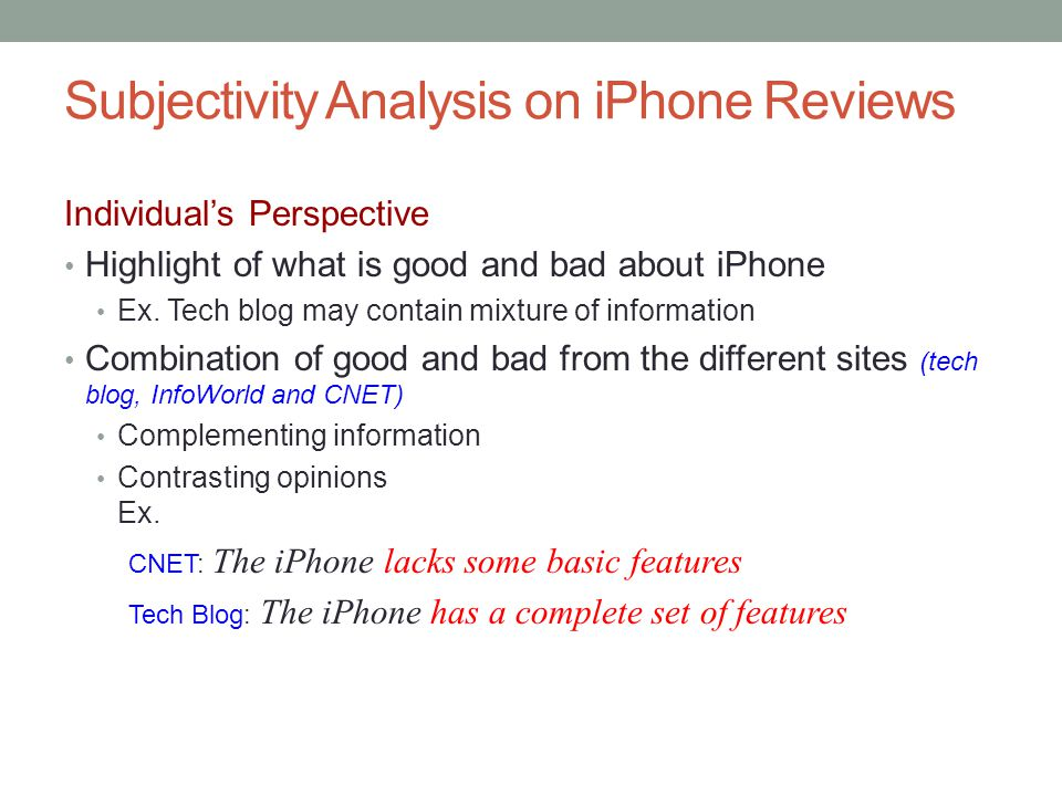 Subjectivity Analysis on iPhone Reviews Individual's Perspective Highlight of what is good and bad about iPhone Ex.