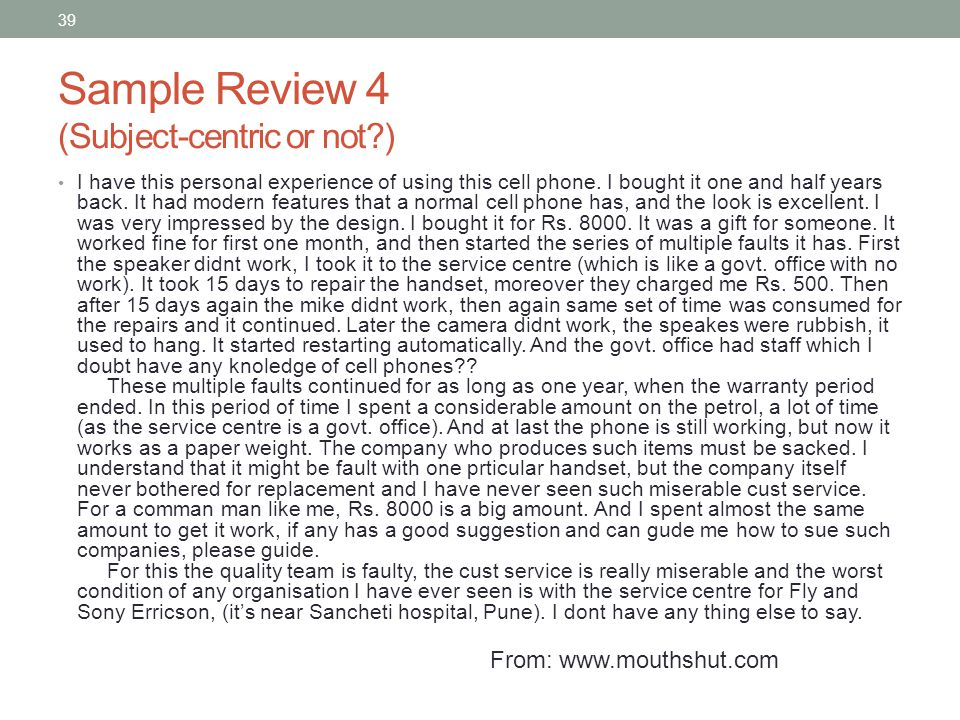 39 Sample Review 4 (Subject-centric or not ) I have this personal experience of using this cell phone.