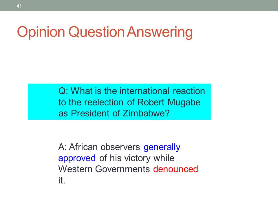 41 Opinion Question Answering Q: What is the international reaction to the reelection of Robert Mugabe as President of Zimbabwe.