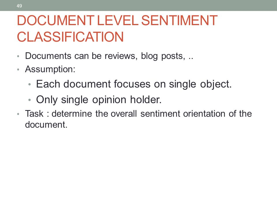 49 DOCUMENT LEVEL SENTIMENT CLASSIFICATION Documents can be reviews, blog posts,..