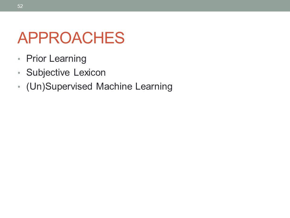 52 APPROACHES Prior Learning Subjective Lexicon (Un)Supervised Machine Learning 52