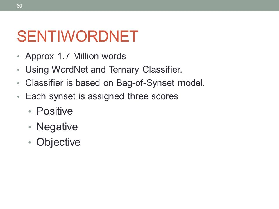 60 SENTIWORDNET Approx 1.7 Million words Using WordNet and Ternary Classifier.
