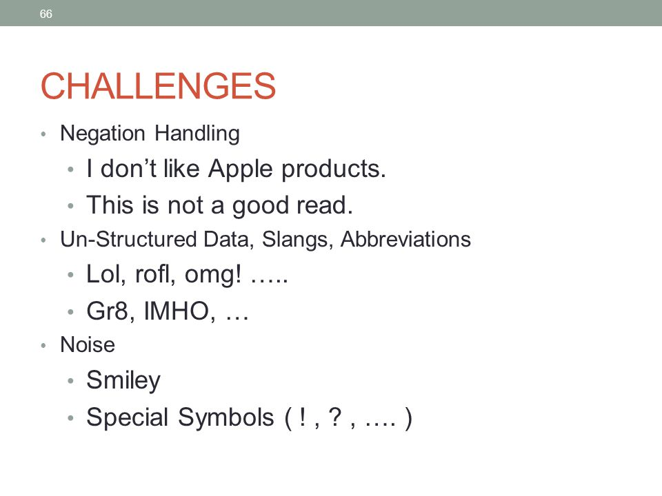 66 CHALLENGES Negation Handling I don't like Apple products.